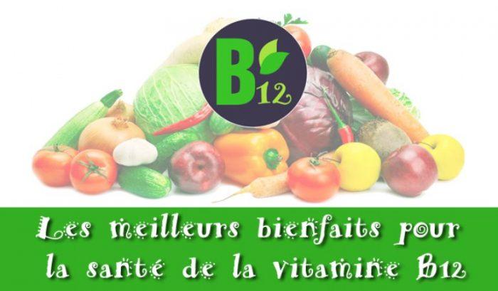 Les bienfaits de la vitamine B12